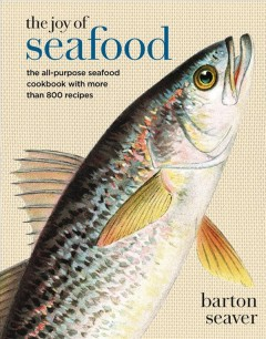 The joy of seafood : the all-purpose seafood cookbook with more than 900 recipes / Barton Seaver.