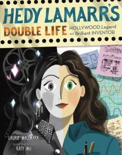 Hedy Lamarr's double life /  written by Laurie Wallmark ; illustrated by Katy Wu.