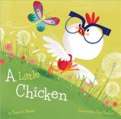 A little chicken /  by Tammi Sauer ; illustrated by Dan Taylor. - by Tammi Sauer ; illustrated by Dan Taylor.