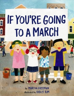 If you're going to a march /  by Martha Freeman ; illustrated by Violet Kim. - by Martha Freeman ; illustrated by Violet Kim.