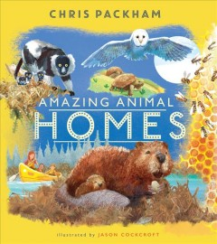 Amazing animal homes /  Chris Packham ; illustrated by Jason Cockcroft. - Chris Packham ; illustrated by Jason Cockcroft.