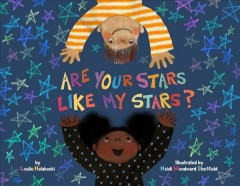 Are your stars like my stars? /  by Leslie Helakoski ; illustrated by Heidi Woodward Sheffield. - by Leslie Helakoski ; illustrated by Heidi Woodward Sheffield.