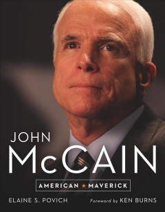 John McCain : American maverick / foreword by Ken Burns ; introduction & text by Elaine S. Povich ; photo editor, Christopher Meason.