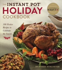 The Instant pot® holiday cookbook : 100 festive recipes to celebrate the season / Heather Schlueter. - Heather Schlueter.
