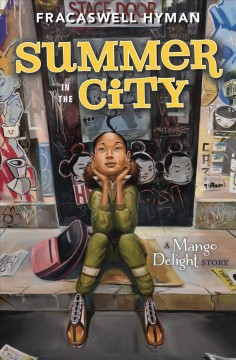 Summer in the city : a Mango Delight story / by Fracaswell Hyman.