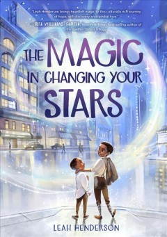 The magic in changing your stars /  Leah Henderson.