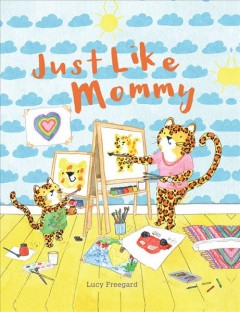 Just like mommy /  Lucy Freegard.