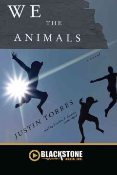 We the animals /  by Justin Torres. - by Justin Torres.