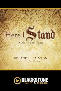 Here I stand : a life of Martin Luther / by Roland H. Bainton.