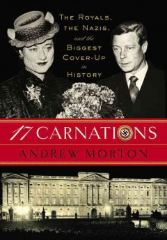 17 carnations : the royals, the Nazis and the biggest cover-up in history / Andrew Morton.