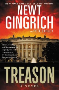 Treason : a novel / Newt Gingrich and Pete Earley.