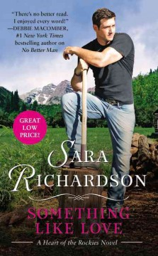 Something like love : a heart of the Rockies novel / Sara Richardson.