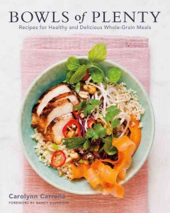 Bowls of plenty : recipes for healthy and delicious whole-grain meals / Carolynn Carreno ; photographs by Beatriz da Costa ; foreword by Nancy Silverton.