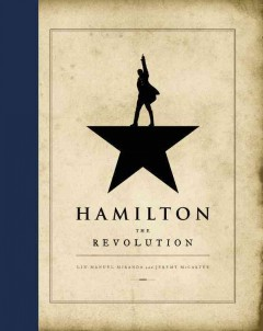 Hamilton : the revolution : being the complete libretto of the Broadway musical, with a true account of its creation, and concise remarks on hip-hop, the power of stories, and the new America / by Lin-Manuel Miranda and Jeremy McCarter. - by Lin-Manuel Miranda and Jeremy McCarter.
