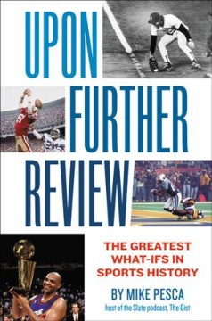 Upon further review : the greatest what-ifs in sports history / Mike Pesca.