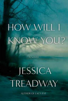 How will I know you? : a novel / Jessica Treadway. - Jessica Treadway.
