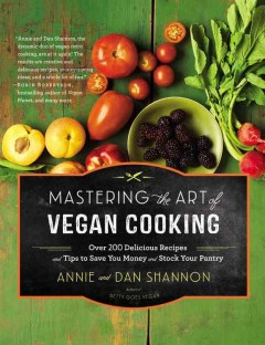 Mastering the art of vegan cooking : over 200 delicious recipes and tips to save you money and stock your pantry / Annie and Dan Shannon. - Annie and Dan Shannon.
