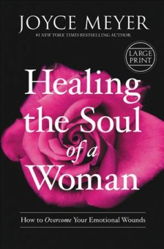 Healing the soul of a woman : how to overcome your emotional wounds / Joyce Meyer. - Joyce Meyer.