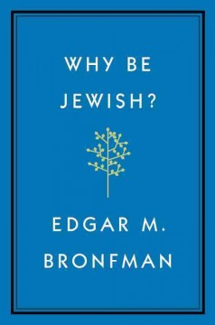 Why be Jewish? : a testament / Edgar M. Bronfman.