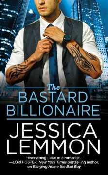 The bastard billionaire /  Jessica Lemmon.