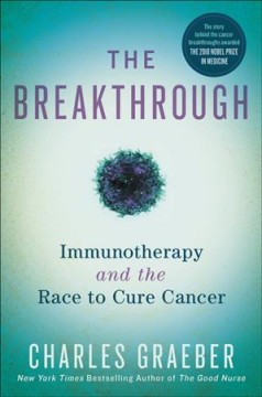 The breakthrough : immunotherapy and the race to cure cancer / Charles Graeber. - Charles Graeber.