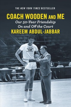 Coach Wooden and me : our 50-year friendship on and off the court / Kareem Abdul-Jabbar. - Kareem Abdul-Jabbar.