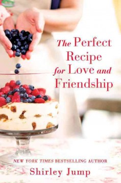 The perfect recipe for love and friendship /  Shirley Jump. - Shirley Jump.