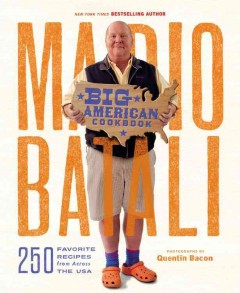 Mario Batali big American cookbook : 250 favorite recipes from across the USA / Mario Batali with Jim Webster ; photography by Quentin Bacon. - Mario Batali with Jim Webster ; photography by Quentin Bacon.