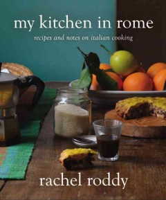 My kitchen in Rome : recipes and notes on Italian cooking / Rachel Roddy ; photography by Rachel Roddy with Nicholas Seaton.