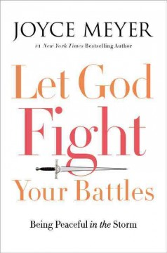 Let God fight your battles : being peaceful in the storm / Joyce Meyer.