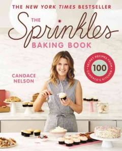 The Sprinkles baking book : 100 secret recipes from Candace's kitchen / Candace Nelson. - Candace Nelson.