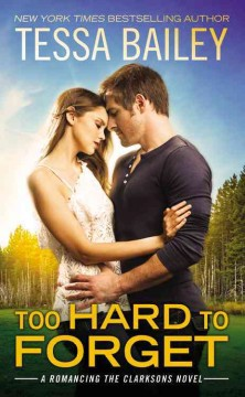 Too hard to forget /  Tessa Bailey.