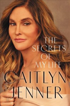 The secrets of my life /  Caitlyn Jenner ; with Buzz Bissinger.