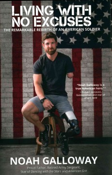Living with no excuses : the remarkable rebirth of an American soldier / Noah Galloway with Rebecca Angel Baer. - Noah Galloway with Rebecca Angel Baer.