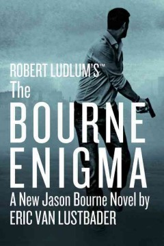 Robert Ludlum's The Bourne enigma : a new Jason Bourne novel / by Eric Van Lustbader.