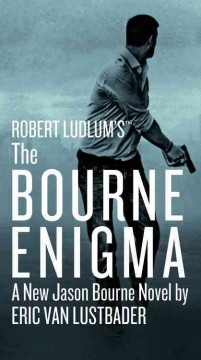 Robert Ludlum's The Bourne enigma : a new Jason Bourne novel / by Eric Van Lustbader. - by Eric Van Lustbader.