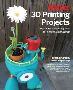 Make: 3D printing projects /  Brook Drumm [and eight others].