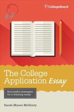 The college application essay /  Sarah Myers McGinty.