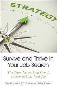 Survive and thrive in your job search : the team networking group process to your next job / Dale hinshaw, Tom Falconer, and Mike Johnson - Dale hinshaw, Tom Falconer, and Mike Johnson