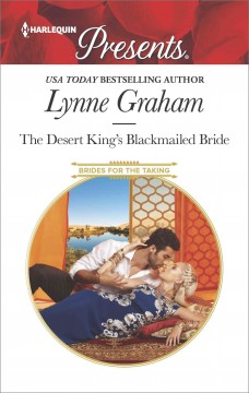 The desert king's blackmailed bride /  Lynne Graham.
