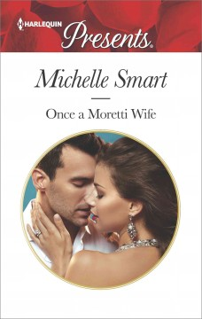Once a Moretti wife /  Michelle Smart.