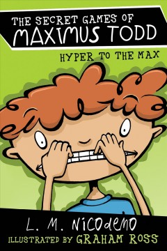 Hyper to the max /  by L.M. Nicodemo ; illustrated by Graham Ross.