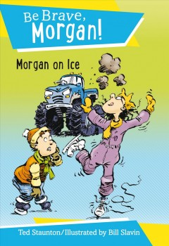 Morgan on ice /  by Ted Staunton ; illustrated by Bill Slavin. - by Ted Staunton ; illustrated by Bill Slavin.