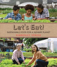 Let's eat : sustainable food for a hungry planet / Kimberley Veness.