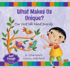 What makes us unique? : our first talk about diversity / Jillian Roberts ; illustrated by Cindy Revell. - Jillian Roberts ; illustrated by Cindy Revell.