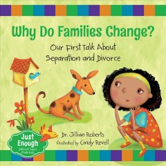 Why do families change? : our first talk about separation and divorce / Dr. Jillian Roberts ; illustrated by Cindy Revell. - Dr. Jillian Roberts ; illustrated by Cindy Revell.