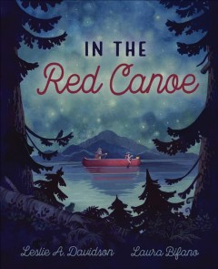 In the red canoe /  written by Leslie A. Davidson ; illustrated by Laura Bifano. - written by Leslie A. Davidson ; illustrated by Laura Bifano.