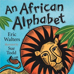 An African alphabet /  Eric Walters ; illustrated by Sue Todd.