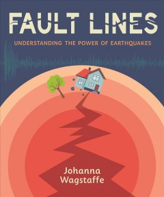 Fault lines : understanding the power of earthquakes / Johanna Wagstaffe.