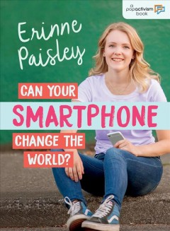 Can your smartphone change the world? /  Erinne Paisley.